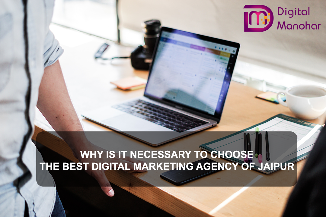 Why Is It Necessary To Choose The Best Digital Marketing Agency of Jaipur in 2021